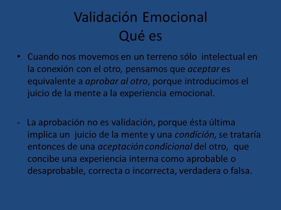 Validación Emocional Qué es Cuando nos movemos en un terreno sólo intelectual en la conexión con el otro, pensamos que aceptar es equivalente a aproba