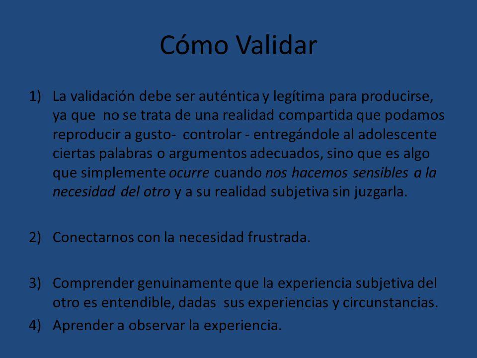 Cómo Validar 1)La validación debe ser auténtica y legítima para producirse, ya que no se trata de una realidad compartida que podamos reproducir a gus