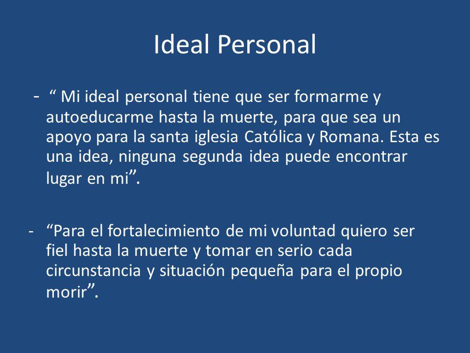Ideal Personal - Mi ideal personal tiene que ser formarme y autoeducarme hasta la muerte, para que sea un apoyo para la santa iglesia Católica y Roman