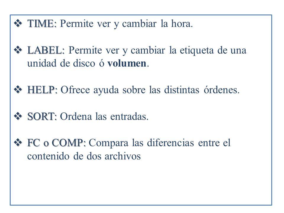 TIME: TIME: Permite ver y cambiar la hora. LABEL: LABEL: Permite ver y cambiar la etiqueta de una unidad de disco ó volumen. HELP: HELP: Ofrece ayuda