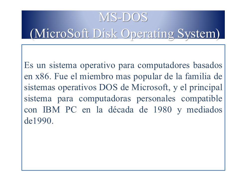 MS-DOS (MicroSoft Disk Operating System) Es un sistema operativo para computadores basados en x86. Fue el miembro mas popular de la familia de sistema