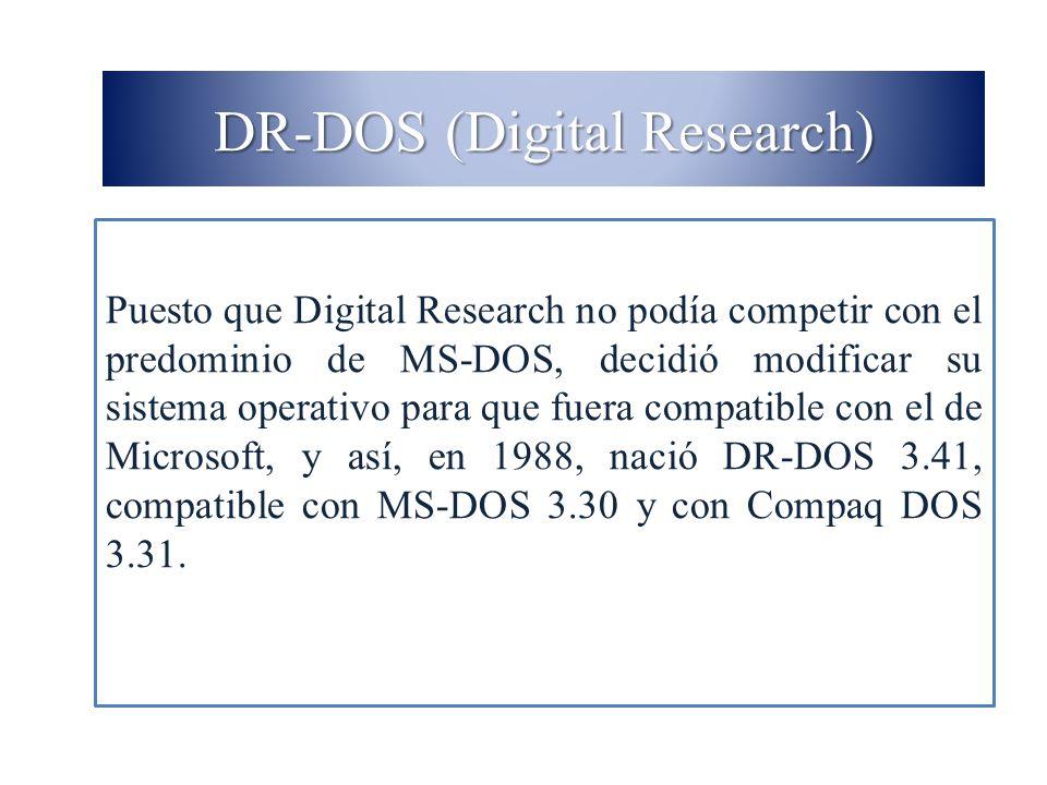 DR-DOS (Digital Research) Puesto que Digital Research no podía competir con el predominio de MS-DOS, decidió modificar su sistema operativo para que f