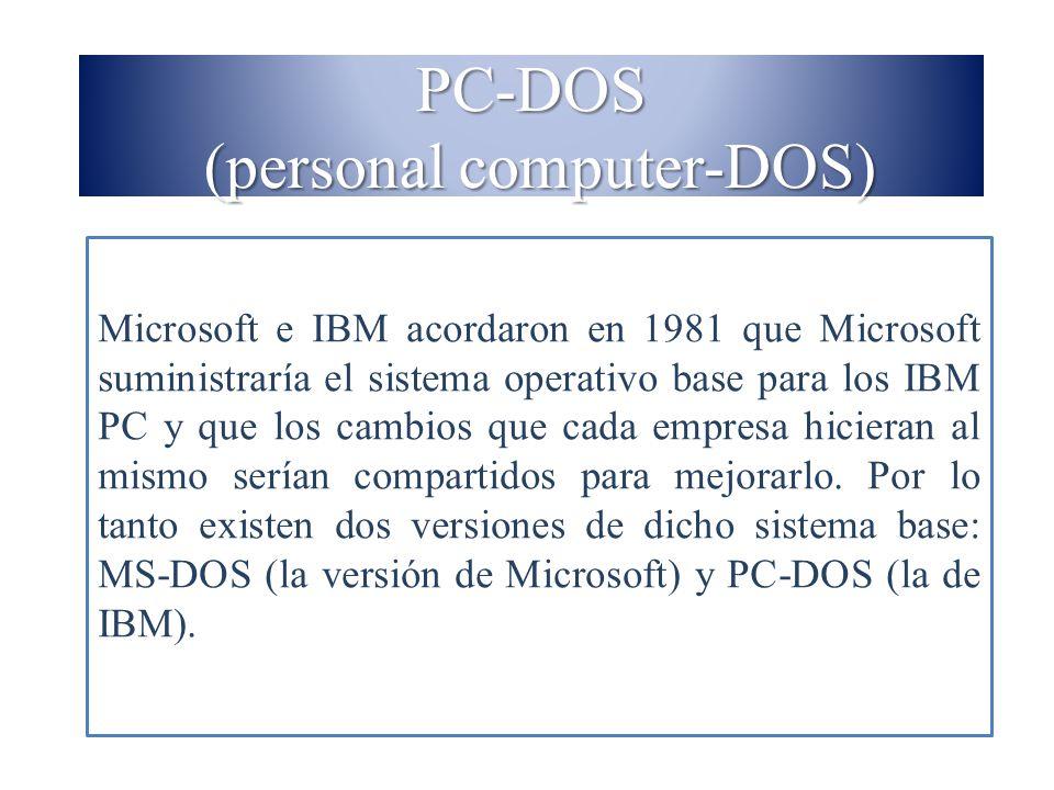 PC-DOS (personal computer-DOS) Microsoft e IBM acordaron en 1981 que Microsoft suministraría el sistema operativo base para los IBM PC y que los cambi
