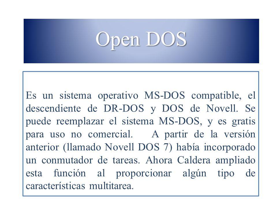 Open DOS Es un sistema operativo MS-DOS compatible, el descendiente de DR-DOS y DOS de Novell. Se puede reemplazar el sistema MS-DOS, y es gratis para
