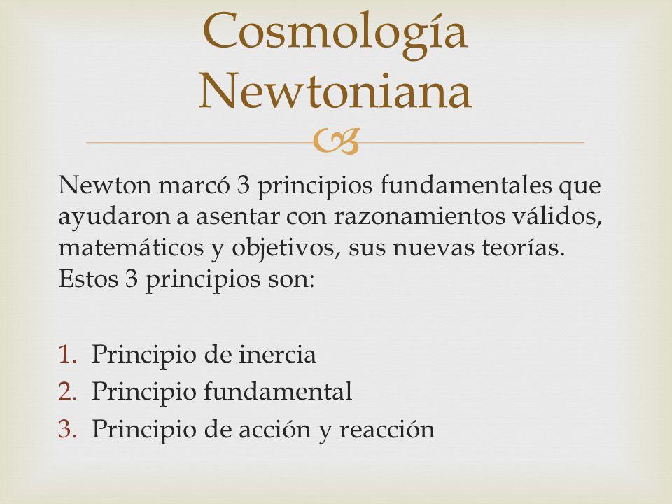 Newton marcó 3 principios fundamentales que ayudaron a asentar con razonamientos válidos, matemáticos y objetivos, sus nuevas teorías. Estos 3 princip