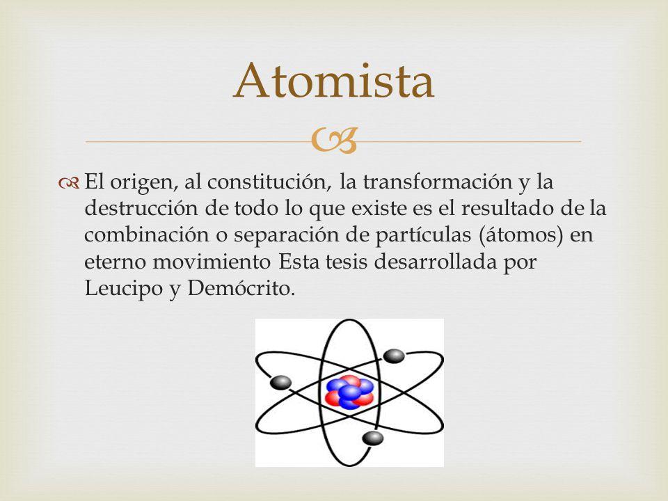 El origen, al constitución, la transformación y la destrucción de todo lo que existe es el resultado de la combinación o separación de partículas (áto