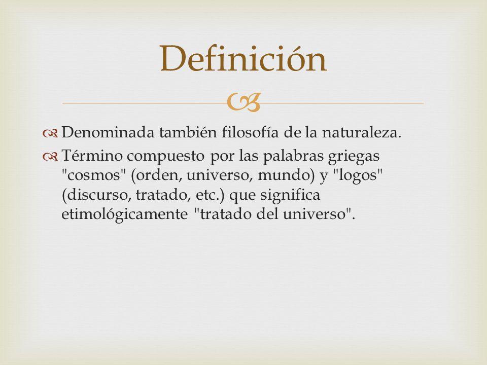 Denominada también filosofía de la naturaleza. Término compuesto por las palabras griegas