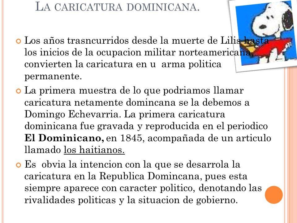 L A CARICATURA DOMINICANA. Los años trasncurridos desde la muerte de Lilis hasta los inicios de la ocupacion militar norteamericana, convierten la car