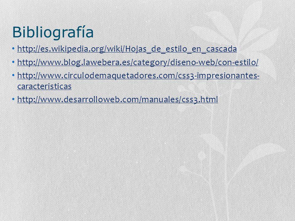 Bibliografía http://es.wikipedia.org/wiki/Hojas_de_estilo_en_cascada http://www.blog.lawebera.es/category/diseno-web/con-estilo/ http://www.circulodem