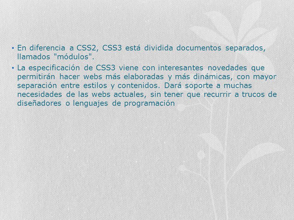 En diferencia a CSS2, CSS3 está dividida documentos separados, llamados