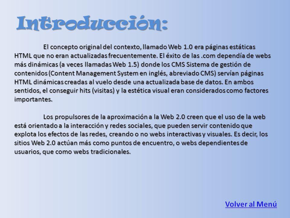 Introducción: El concepto original del contexto, llamado Web 1.0 era páginas estáticas HTML que no eran actualizadas frecuentemente. El éxito de las.c
