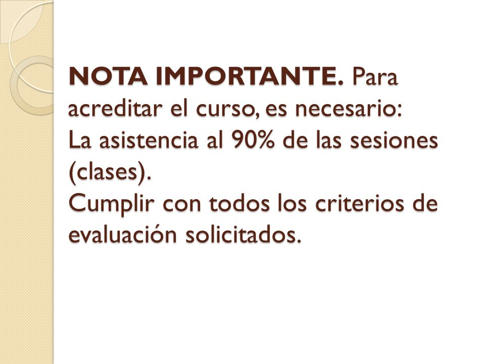 NOTA IMPORTANTE. Para acreditar el curso, es necesario: La asistencia al 90% de las sesiones (clases). Cumplir con todos los criterios de evaluación s