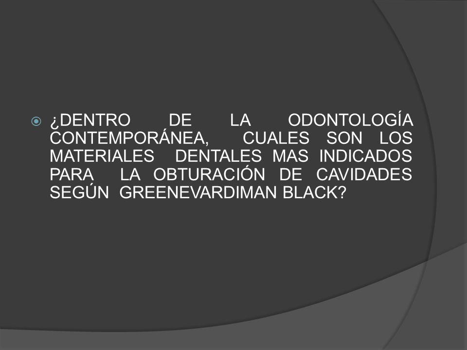 ¿DENTRO DE LA ODONTOLOGÍA CONTEMPORÁNEA, CUALES SON LOS MATERIALES DENTALES MAS INDICADOS PARA LA OBTURACIÓN DE CAVIDADES SEGÚN GREENEVARDIMAN BLACK?