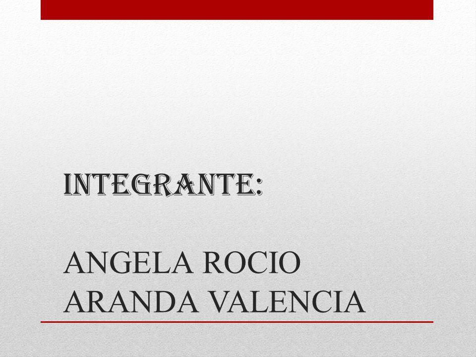 INTEGRANTE: ANGELA ROCIO ARANDA VALENCIA