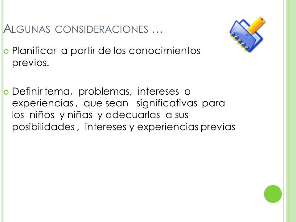 A LGUNAS CONSIDERACIONES … Planificar a partir de los conocimientos previos.