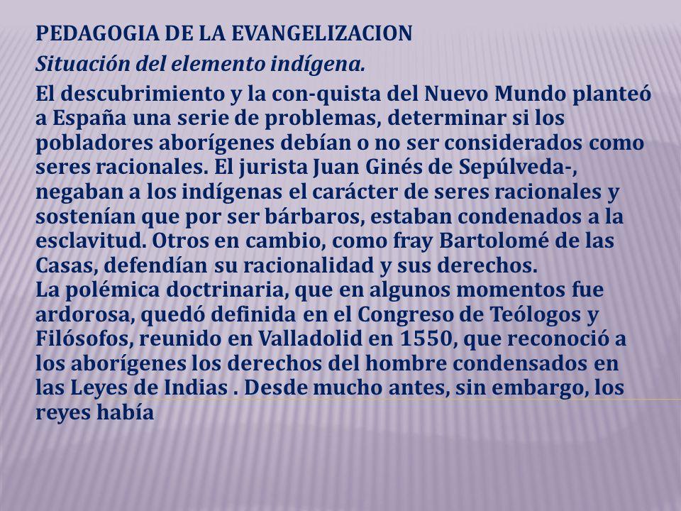 PEDAGOGIA DE LA EVANGELIZACION Situación del elemento indígena. El descubrimiento y la con-quista del Nuevo Mundo planteó a España una serie de proble