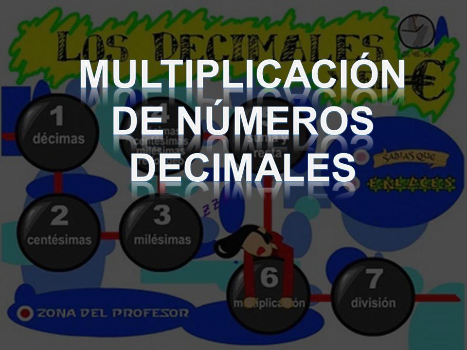 Para multiplicar dos, decimales o un entero por un decimal, se multiplican como si fueran enteros y al final separamos del producto tantas cifras decimales como hay entre los dos factores.