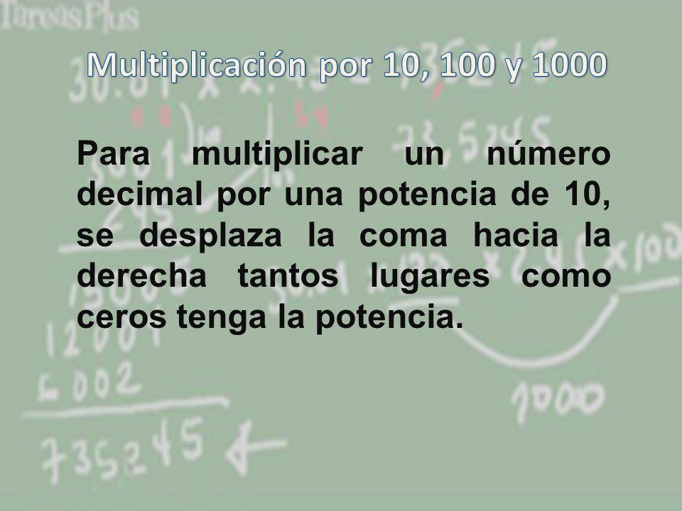 Para multiplicar un número decimal por una potencia de 10, se desplaza la coma hacia la derecha tantos lugares como ceros tenga la potencia.