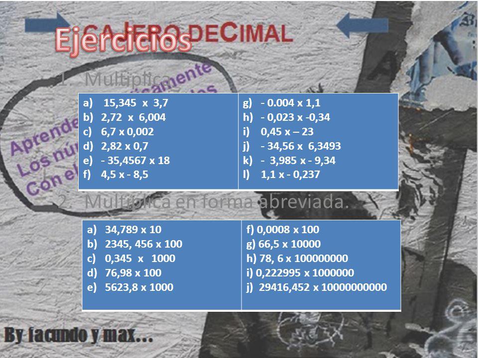 1.Multiplica 2.Multiplica en forma abreviada. a) 15,345 x 3,7 b)2,72 x 6,004 c)6,7 x 0,002 d)2,82 x 0,7 e)- 35,4567 x 18 f)4,5 x - 8,5 g)- 0.004 x 1,1