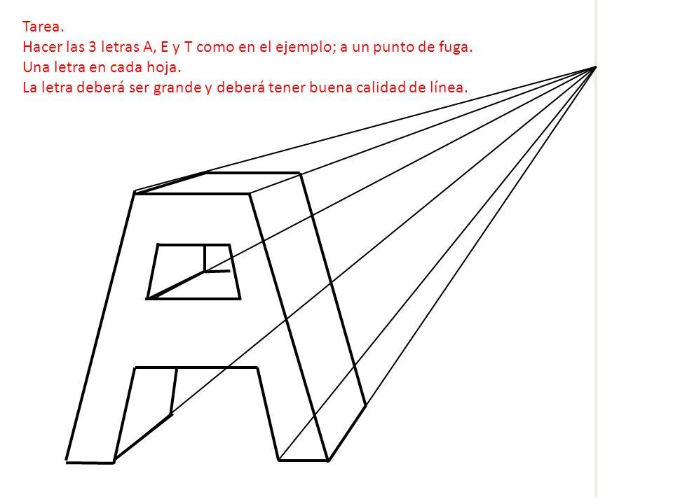 Tarea. Hacer las 3 letras A, E y T como en el ejemplo; a un punto de fuga. Una letra en cada hoja. La letra deberá ser grande y deberá tener buena cal