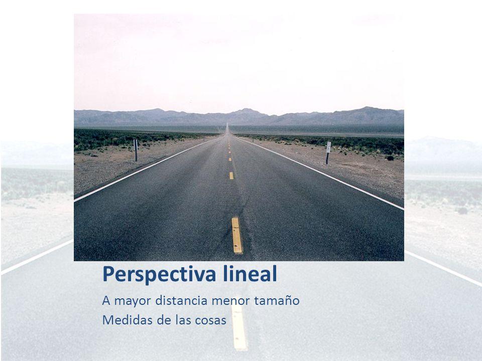 Perspectiva lineal A mayor distancia menor tamaño Medidas de las cosas