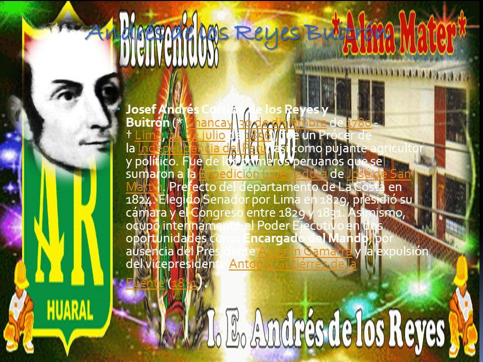 Andrés de los Reyes Buitrón Andrés de los Reyes Buitrón Josef Andrés Corsino de los Reyes y Buitrón (* Chancay, 30 de diciembre de 1780 - Lima, 24 de julio de 1856), fue un Prócer de la Independencia del Perú, así como pujante agricultor y político.