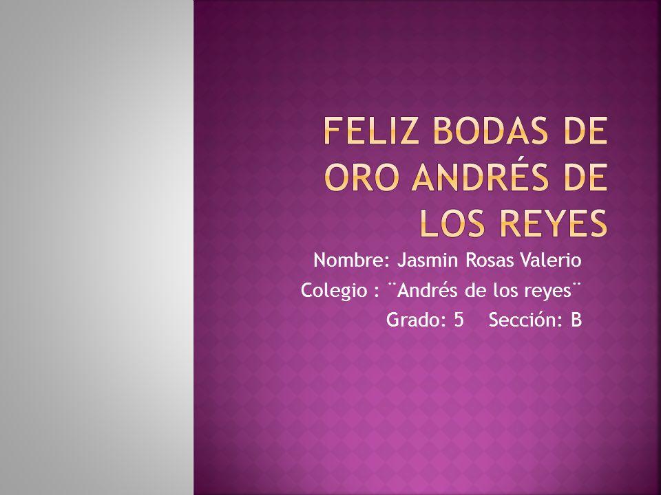 Nombre: Jasmin Rosas Valerio Colegio : ¨Andrés de los reyes¨ Grado: 5 Sección: B