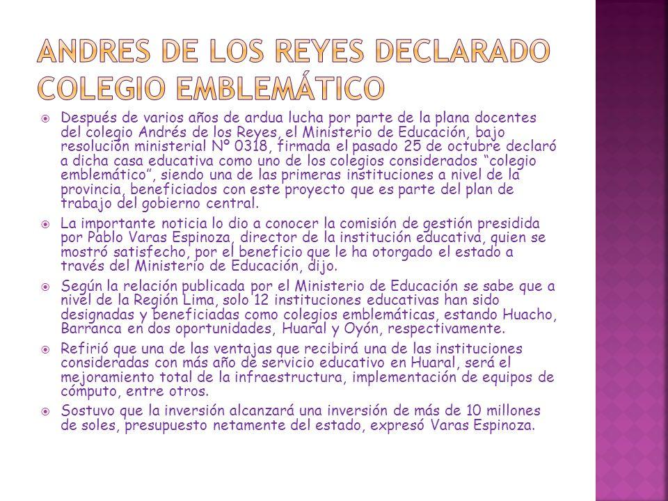 Después de varios años de ardua lucha por parte de la plana docentes del colegio Andrés de los Reyes, el Ministerio de Educación, bajo resolución mini