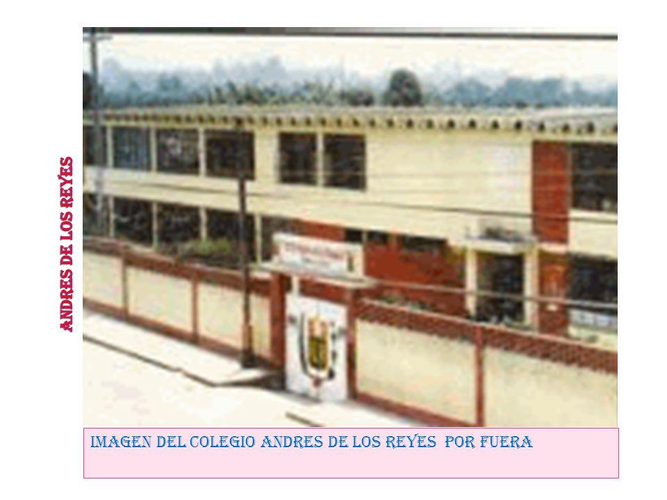 IMAGEN DEL COLEGIO ANDRES DE LOS REYES POR FUERA