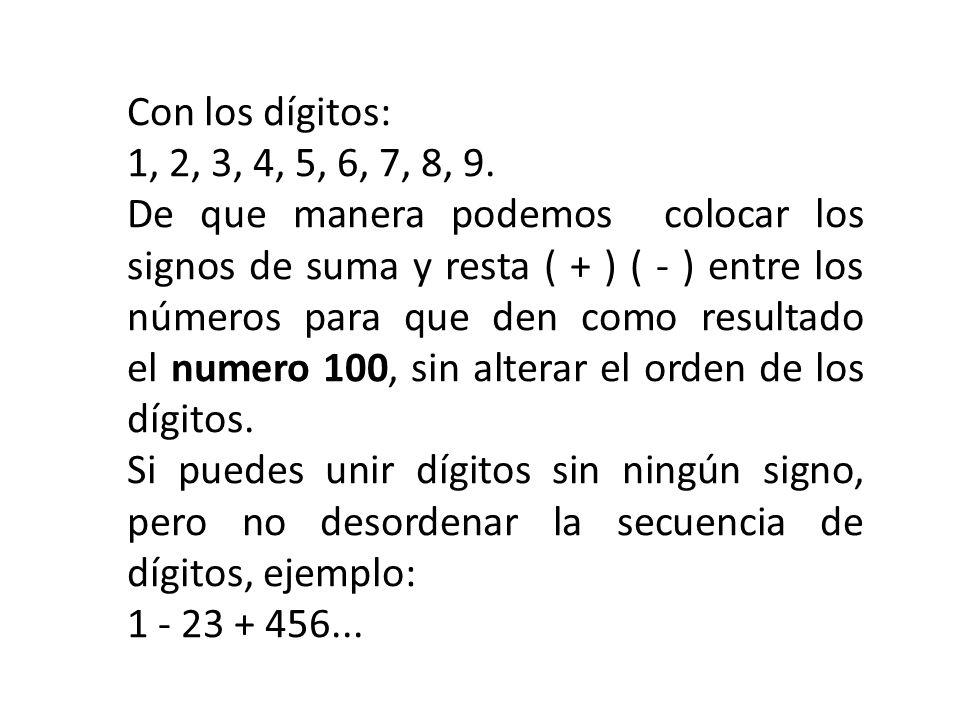 Con los dígitos: 1, 2, 3, 4, 5, 6, 7, 8, 9. De que manera podemos colocar los signos de suma y resta ( + ) ( - ) entre los números para que den como r