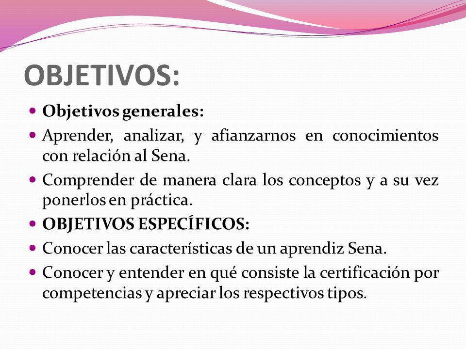 OBJETIVOS: Objetivos generales: Aprender, analizar, y afianzarnos en conocimientos con relación al Sena.