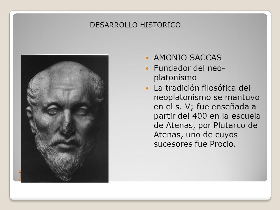 INICIO AMONIO SACCAS Fundador del neo- platonismo La tradición filosófica del neoplatonismo se mantuvo en el s. V; fue enseñada a partir del 400 en la