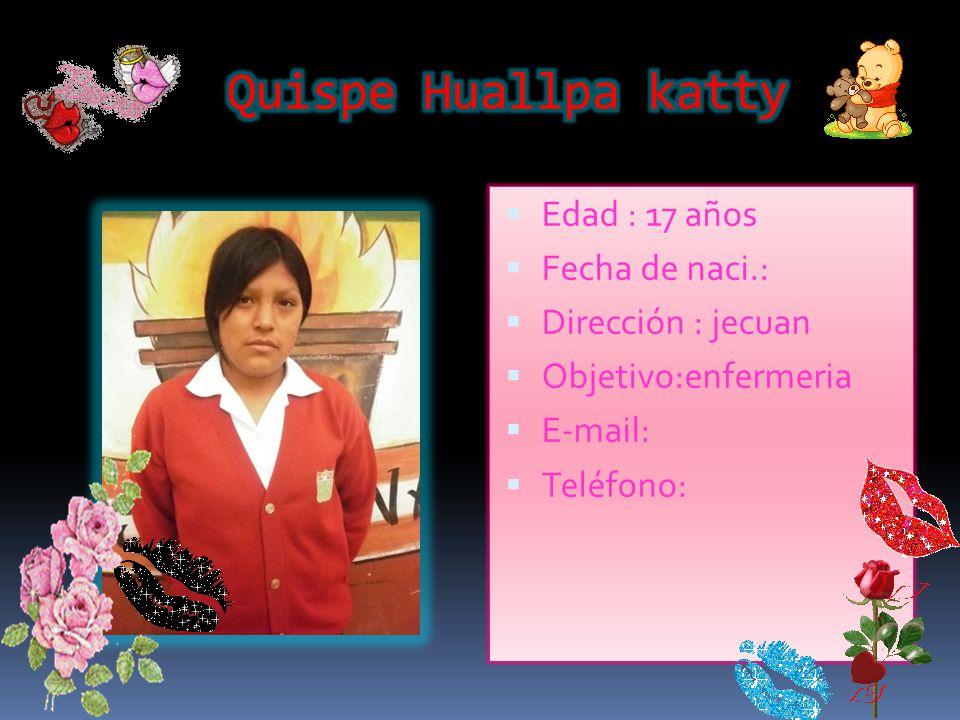 Fernández Macalupu Olga Lidia Edad : 17 años Fecha de naci.: 22 de mayo 1993 Dirección : huando s/n Objetivo: idioma extranjero Teléfono:988396204