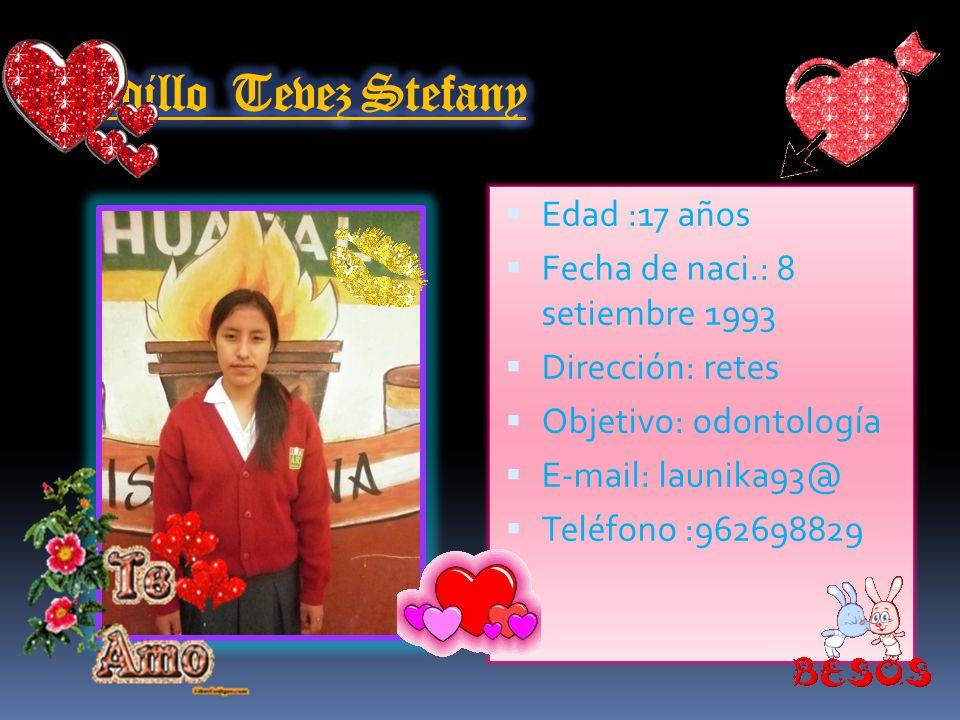 Rimasca López Sandy Patricia Edad:18 años Fecha de naci. :27 setiembre 1993 Dirección: morales Bermúdez Objetivo: enfermería E-mail: sandy_love_10_12