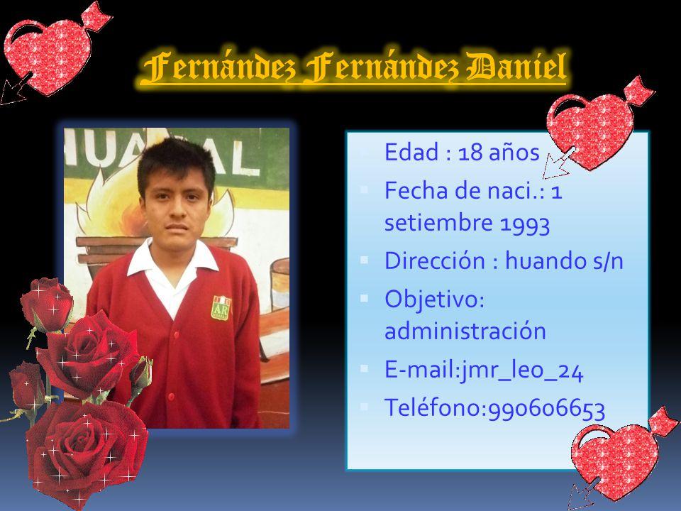 Edad : 18 años Fecha de naci.: 15 febrero 1993 Dirección :flor de la huaquilla Objetivo: chef E-mail: artvrito_hvaral_grone @ Teléfono: 954991467