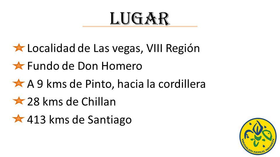 LUGAR Localidad de Las vegas, VIII Región Fundo de Don Homero A 9 kms de Pinto, hacia la cordillera 28 kms de Chillan 413 kms de Santiago