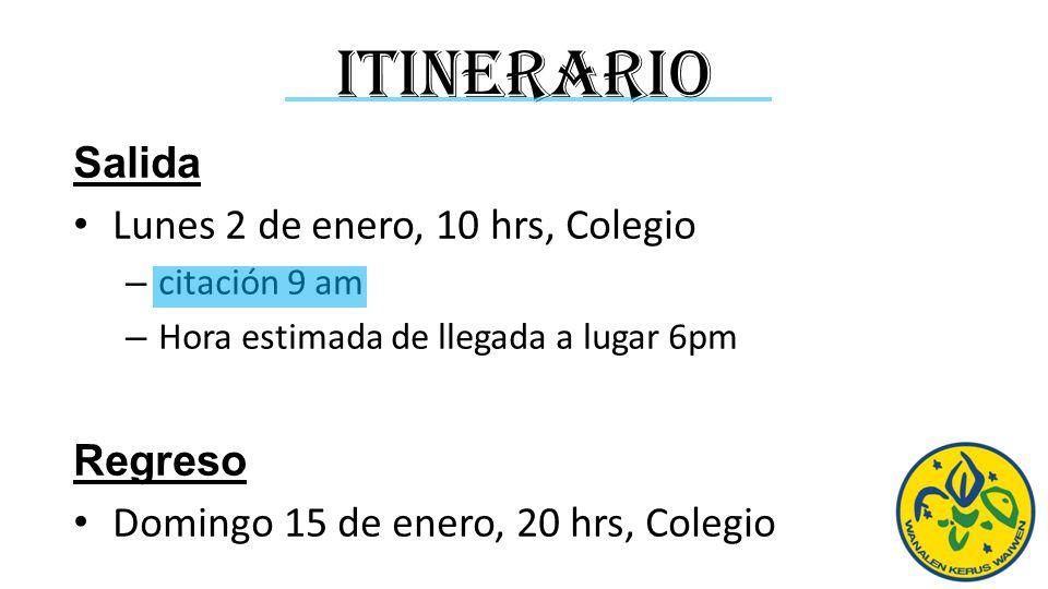 Itinerario Salida Lunes 2 de enero, 10 hrs, Colegio – citación 9 am – Hora estimada de llegada a lugar 6pm Regreso Domingo 15 de enero, 20 hrs, Colegi