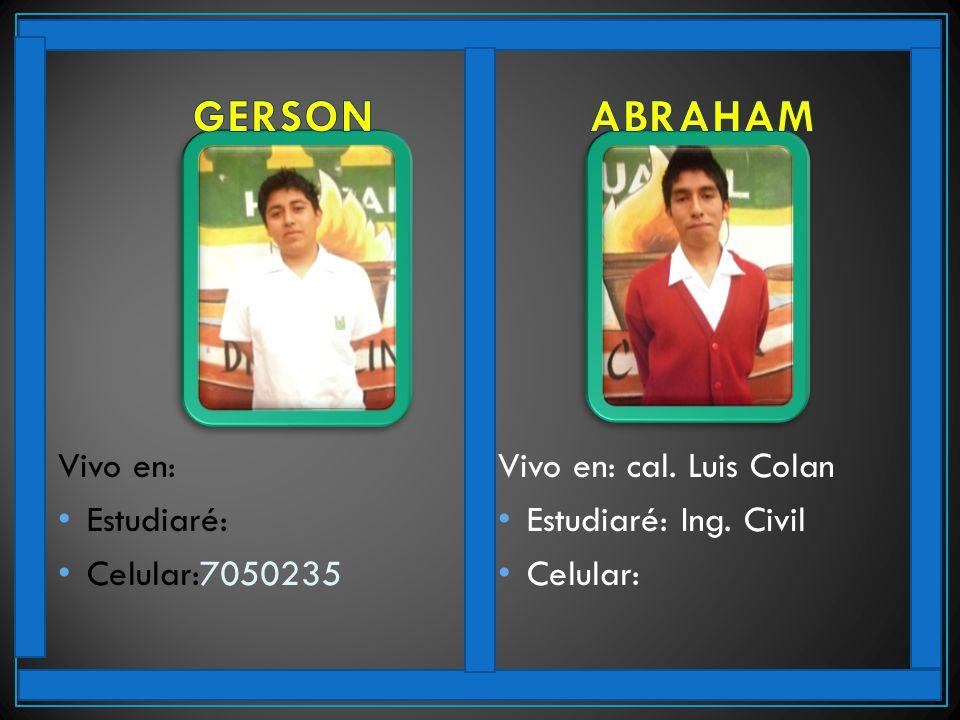 Vivo en: Estudiaré: Celular:7050235 Vivo en: cal. Luis Colan Estudiaré: Ing. Civil Celular: