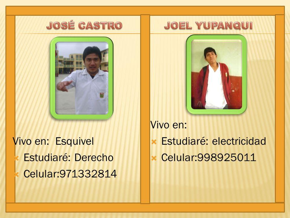Vivo en: Esquivel Estudiaré: Derecho Celular:971332814 Vivo en: Estudiaré: electricidad Celular:998925011