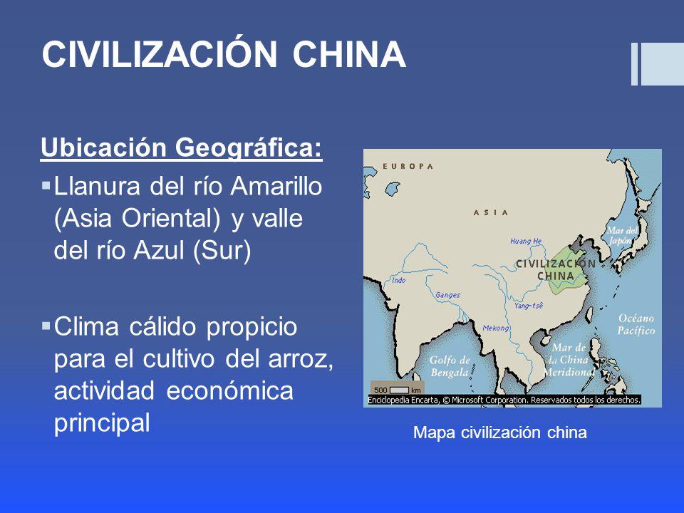 CIVILIZACIÓN CHINA Ubicación Geográfica: Llanura del río Amarillo (Asia Oriental) y valle del río Azul (Sur) Clima cálido propicio para el cultivo del arroz, actividad económica principal Mapa civilización china