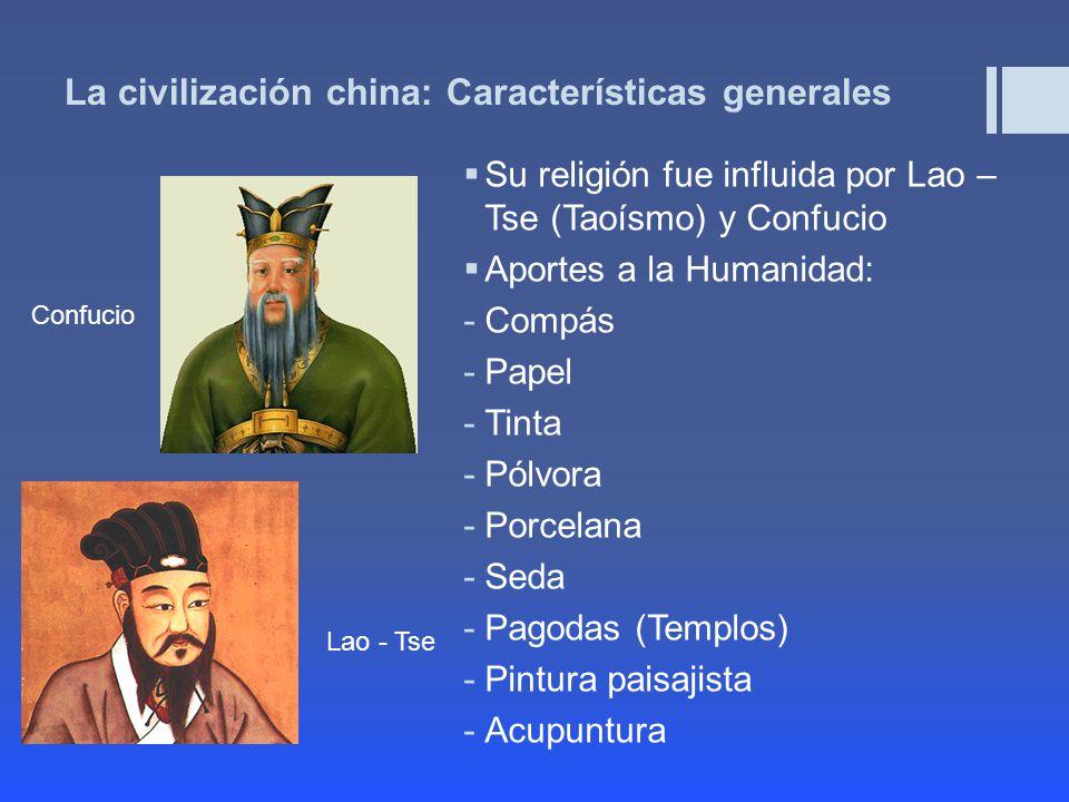 La civilización china: Características generales Su religión fue influida por Lao – Tse (Taoísmo) y Confucio Aportes a la Humanidad: -Compás -Papel -Tinta -Pólvora -Porcelana -Seda -Pagodas (Templos) -Pintura paisajista -Acupuntura Confucio Lao - Tse