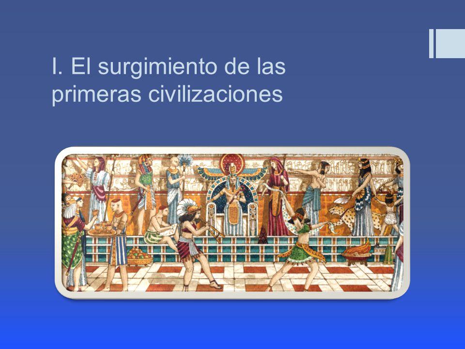 I. El surgimiento de las primeras civilizaciones