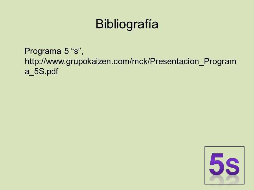 Bibliografía Programa 5 s, http://www.grupokaizen.com/mck/Presentacion_Program a_5S.pdf