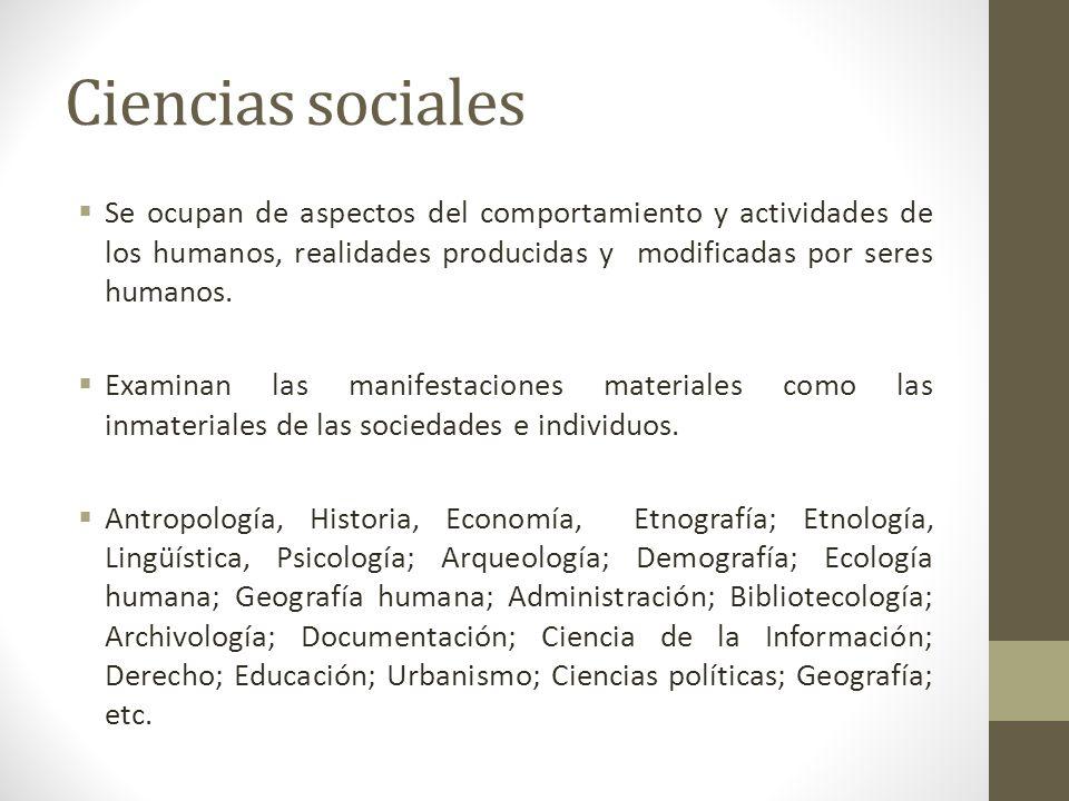 Ciencias sociales Se ocupan de aspectos del comportamiento y actividades de los humanos, realidades producidas y modificadas por seres humanos. Examin