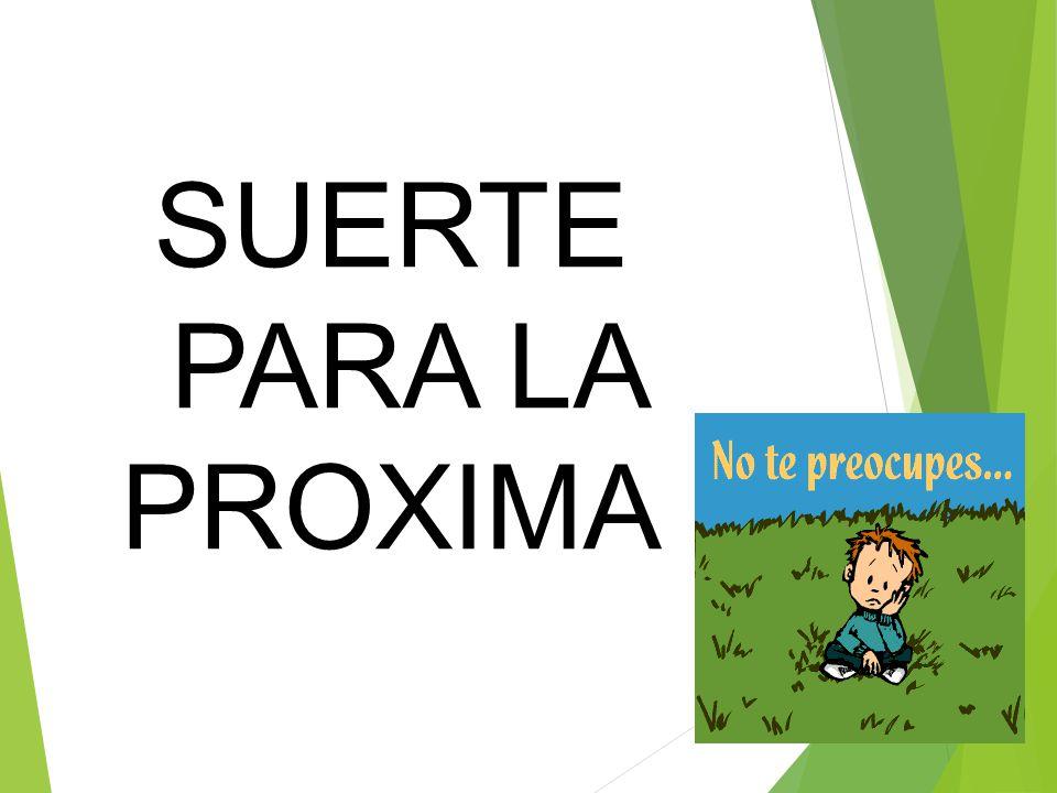 SUERTE PARA LA PROXIMA