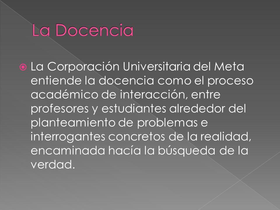 La Corporación Universitaria del Meta entiende la docencia como el proceso académico de interacción, entre profesores y estudiantes alrededor del plan