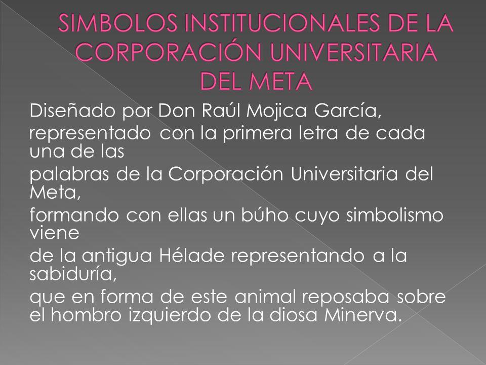 Diseñado por Don Raúl Mojica García, representado con la primera letra de cada una de las palabras de la Corporación Universitaria del Meta, formando
