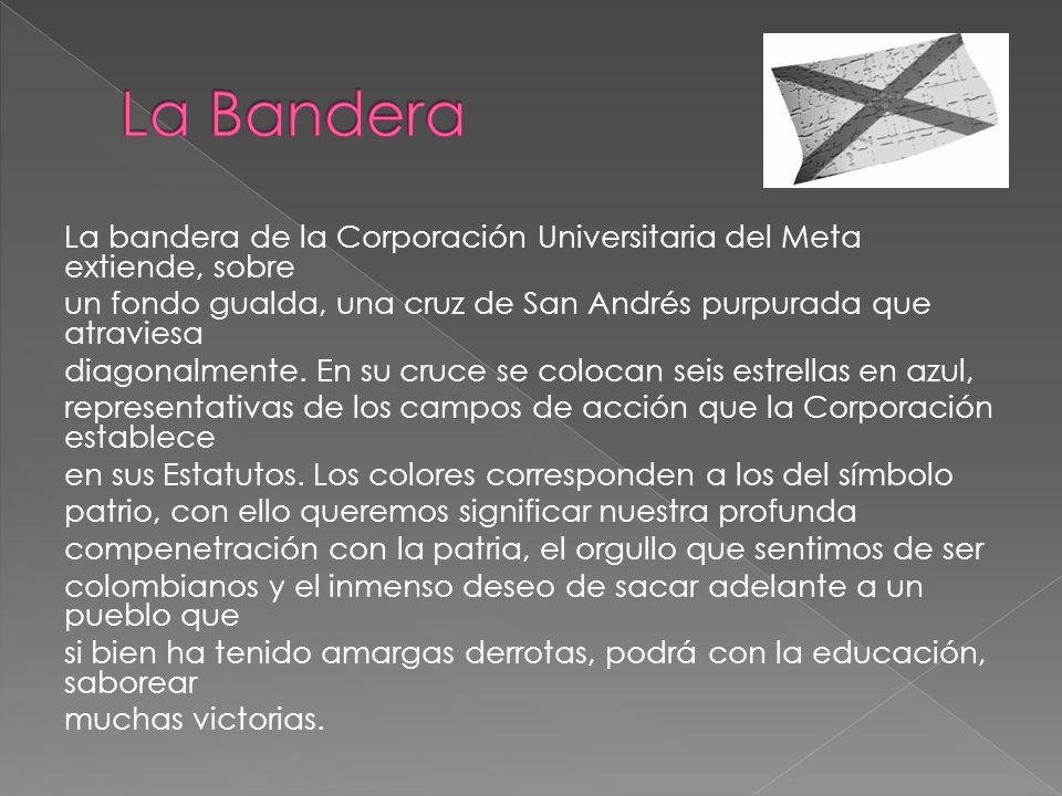 La bandera de la Corporación Universitaria del Meta extiende, sobre un fondo gualda, una cruz de San Andrés purpurada que atraviesa diagonalmente. En