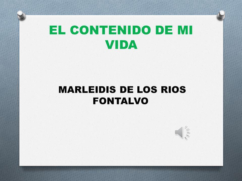 EL CONTENIDO DE MI VIDA MARLEIDIS DE LOS RIOS FONTALVO