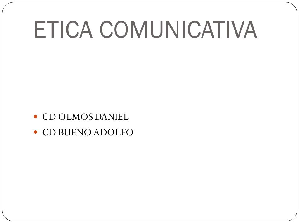 ETICA COMUNICATIVA CD OLMOS DANIEL CD BUENO ADOLFO